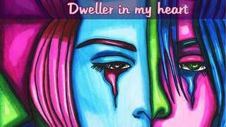 Dweller in my heart